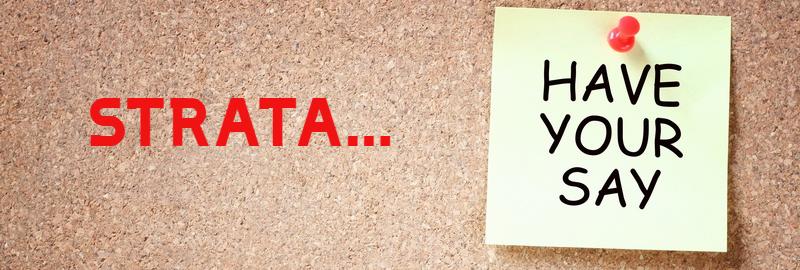 STRATA HAVE YOUR SAY ON THE STRATA LEGISLATION